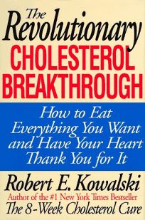 The Revolutionary Cholesterol Breakthrough: How to Eat Everything You Want and Have Your Heart Thank You for It