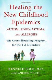 Healing the New Childhood Epidemics: Autism