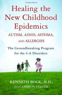 Healing the New Childhood Epidemics: Autism