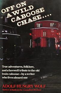 Off on a Wild Caboose Chase--: True Adventures