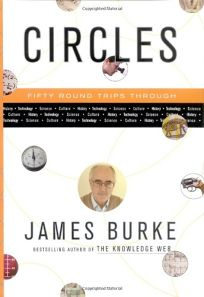 Circles: Fifty Round Trips Through History Technology Science Culture
