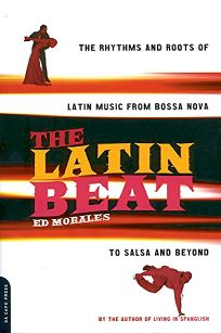 THE LATIN BEAT: The Rhythms and Roots of Latin Music from Bossa Nova to Salsa and Beyond