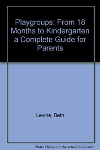 Playgroups: From 18 Months to Kindergarten: A Complete Guide for Parents