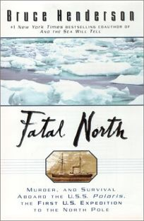 Fatal North: Murder Survival Aboard U S S Polaris 1st U S Expedition North Pole