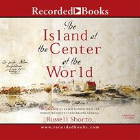 THE ISLAND AT THE CENTER OF THE WORLD: The Epic Story of Dutch Manhattan