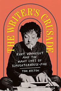 The Writer's Crusade: Kurt Vonnegut and the Many Lives of 'Slaughterhouse-Five'
