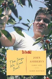 The Songs We Know Best: John Ashberys Early Life