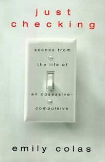 Just Checking: Scenes from the Life of an Obsessive-Compulsive