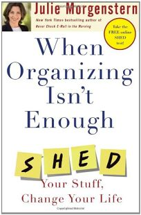 When Organizing Isnt Enough: Shed Your Stuff