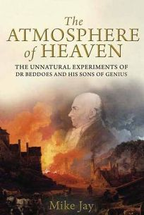 The Atmosphere of Heaven: The Unnatural Experiments of Dr. Beddoes and His Sons of Genius