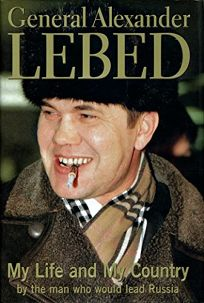 General Alexander Lebed: My Life and My Country