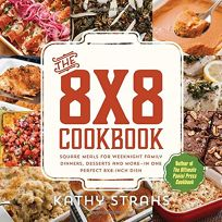 The 8 x 8 Cookbook: Square Meals for Weeknight Family Dinners