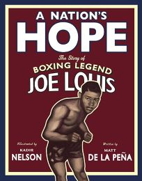 A Nations Hope: The Story of Boxing Legend Joe Louis