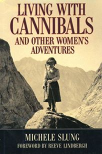 Living with Cannibals and Other Womens Adventures