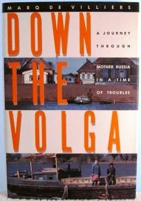 Down the Volga: 2a Journey Through Mother Russia in a Time of Troubles