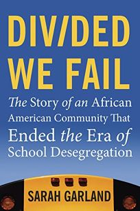 Divided We Fail: The Story of an African-American Community that Ended the Era of School Desegregation