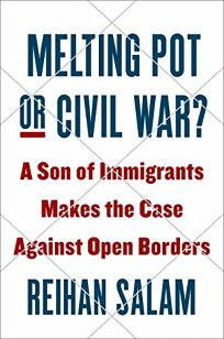 Melting Pot or Civil War? A Son of Immigrants Makes the Case Against Open Borders