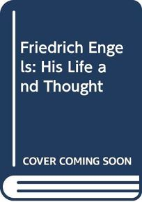 Friedrich Engels: His Life and Thought