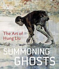 Summoning Ghosts: The Art of Hung Liu