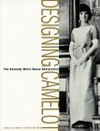Designing Camelot: The Kennedy Restoration of the White House