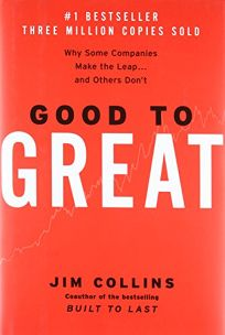 GOOD TO GREAT: Why Some Companies Make the Leap... And Others Dont