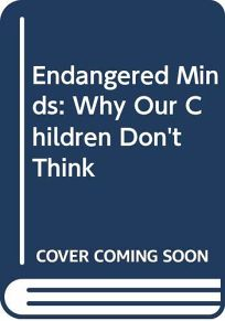 Endangered Minds: Why Our Children Dont Think