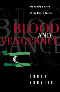 Blood and Vengeance: One Familys Story of the War in Bosnia