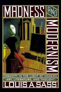 Madness and Modernism: Insanity in the Light of Modern Art