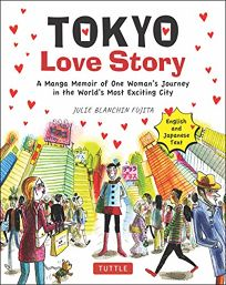 Tokyo Love Story: A Manga Memoir of One Woman's Journey in the World's Most Exciting City