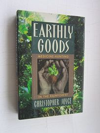 Earthly Goods: Medicine-Hunting in the Rainforest
