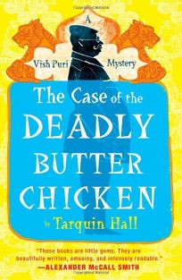 The Case of the Deadly Butter Chicken: From the Files of Vish Puri
