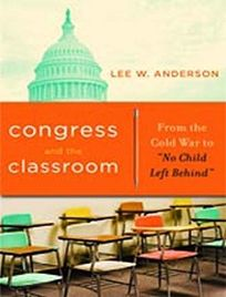 Congress and the Classroom: From the Cold War to No Child Left Behind