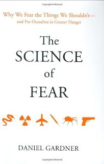 The Science of Fear: Why We Fear the Things We Shouldn't—and Put Ourselves in Greater Danger