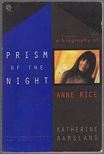 Prism of the Night: A Biography of Anne Rice