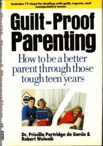 Guilt-Proof Parenting: How to Be a Better Parent Through Those Tough Teen Years