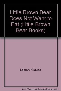 Little Brown Bear Does Not Want to Eat