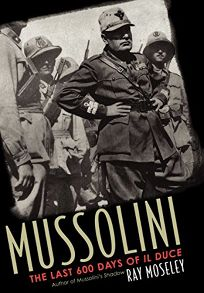 MUSSOLINI: The Last 600 Days of Il Duce