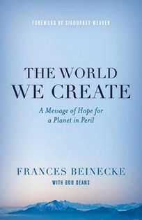 The World We Create: A Message of Hope for a Planet in Peril