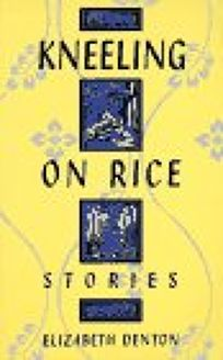 Kneeling on Rice: Stories