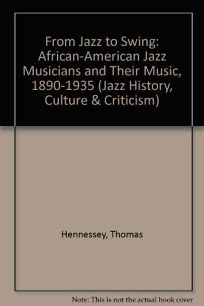 From Jazz to Swing: African-American Jazz Musicians and Their Music