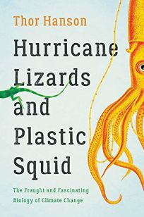 Hurricane Lizards and Plastic Squid: The Fraught and Fascinating Biology of Climate Change