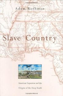 SLAVE COUNTRY: American Expansion and the Origins of the Deep South