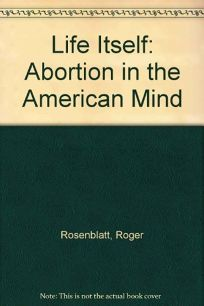 Life Itself: Abortion in the American Mind
