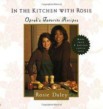 In the Kitchen with Rosie: Oprahs Favorite Recipes