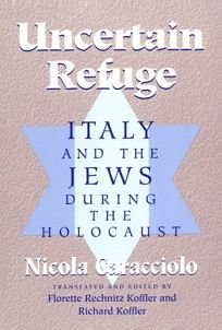 Uncertain Refuge: Italy and the Jews During the Holocaust