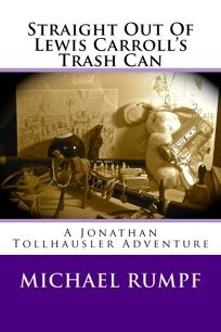 Straight Out of Lewis Carrolls Trash Can: A Jonathan Tollhausler Adventure