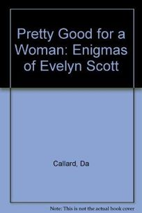 Pretty Good for a Woman: The Enigmas of Evelyn Scott