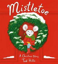 Children's Book Review: Mistletoe: A Christmas Story by Tad Hills. Random House/Schwartz Wade, $17.99 (40p) ISBN 978-0-593-17442-5