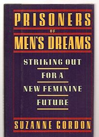 Prisoners of Mens Dreams: Striking Out for a New Feminine Future