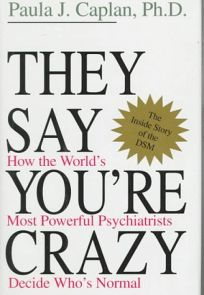 They Say Youre Crazy: How the Worlds Most Powerful Psychiatrists Decide Whos Normal